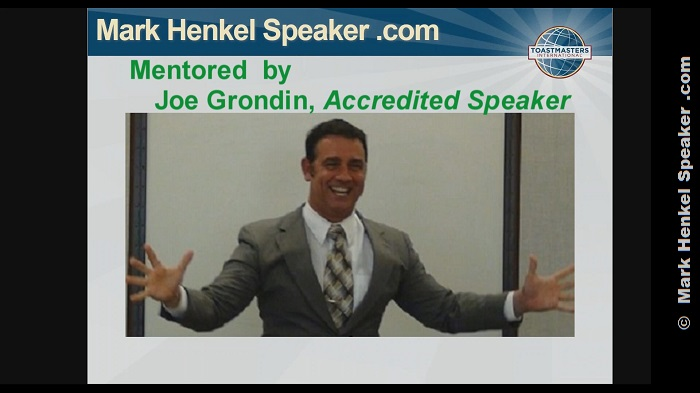 Mark Henkel has been mentored by Joe Grondin, Accredited Speaker.